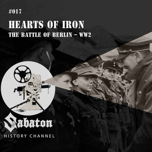 Sabaton History Episode 17 - Hearts of Iron – The Battle of Berlin