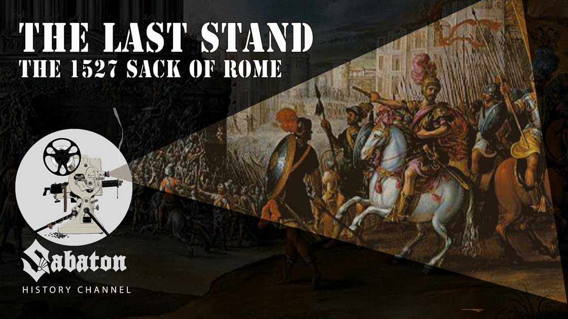 Sabaton History Episode 44 - The Last Stand – The 1527 Sack of Rome
