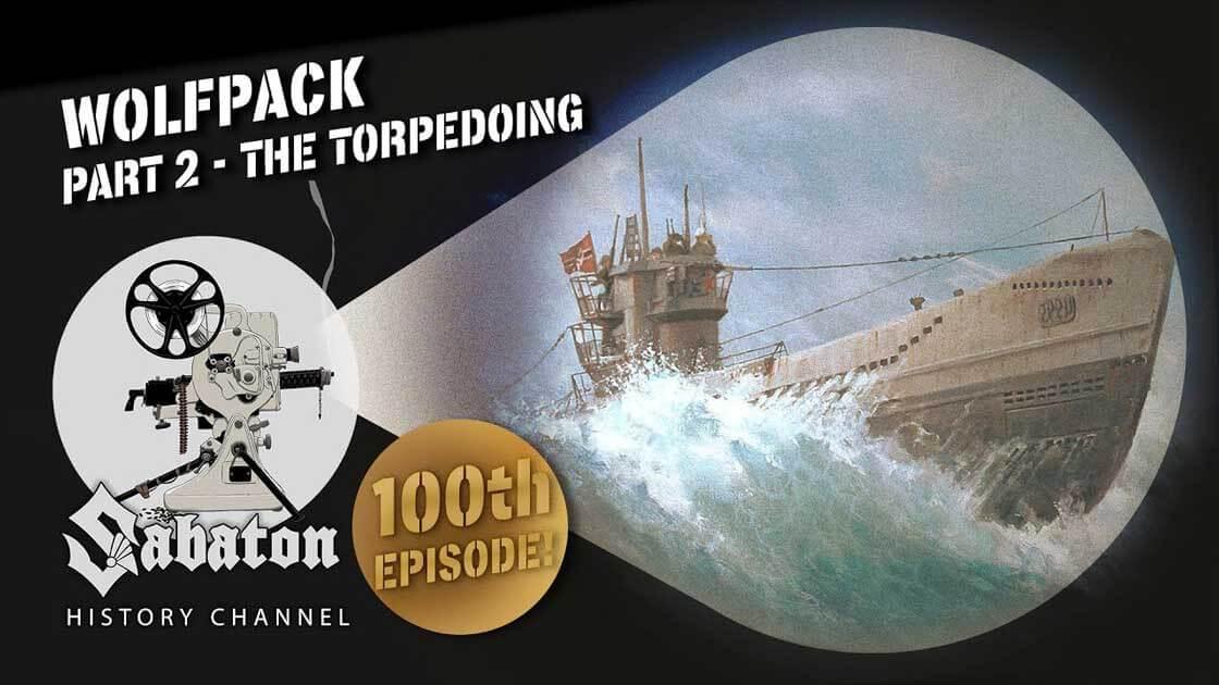 Sabaton History Episode 100 - Wolfpack Pt. 2 - The Torpedoing